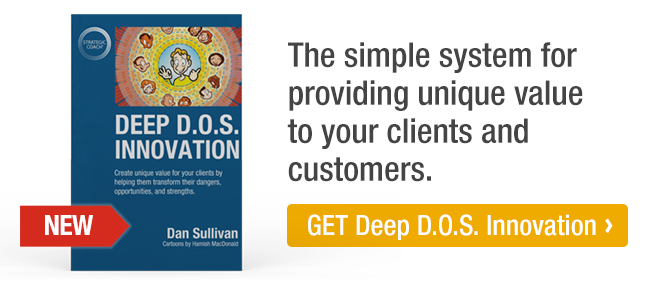 The simple system for providing unique value to your clients and customers. GET Deep D.O.S. Innovation.