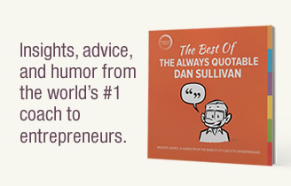 The Best Of: The Always Quotable Dan Sullivan. Insights, advice, and humor from the world's #1 coach to entrepreneurs.